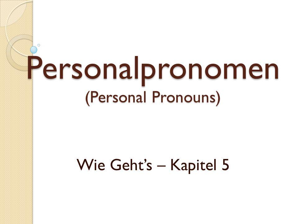 Personalpronomen (Personal Pronouns) Wie Gehts – Kapitel 5