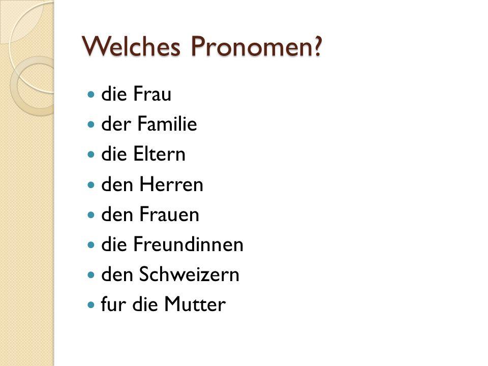 Welches Pronomen? die Frau der Familie die Eltern den Herren den Frauen die Freundinnen den Schweizern fur die Mutter