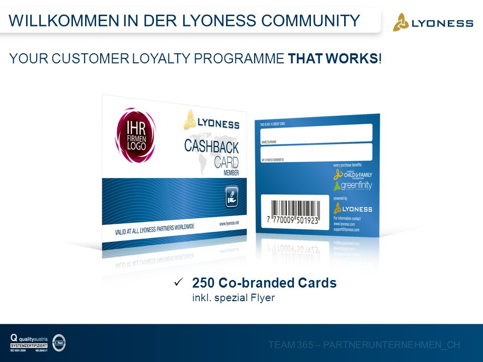TEAM 365 – PARTNERUNTERNEHMEN_CH YOUR CUSTOMER LOYALTY PROGRAMME THAT WORKS! WILLKOMMEN IN DER LYONESS COMMUNITY 250 Co-branded Cards inkl. spezial Fl