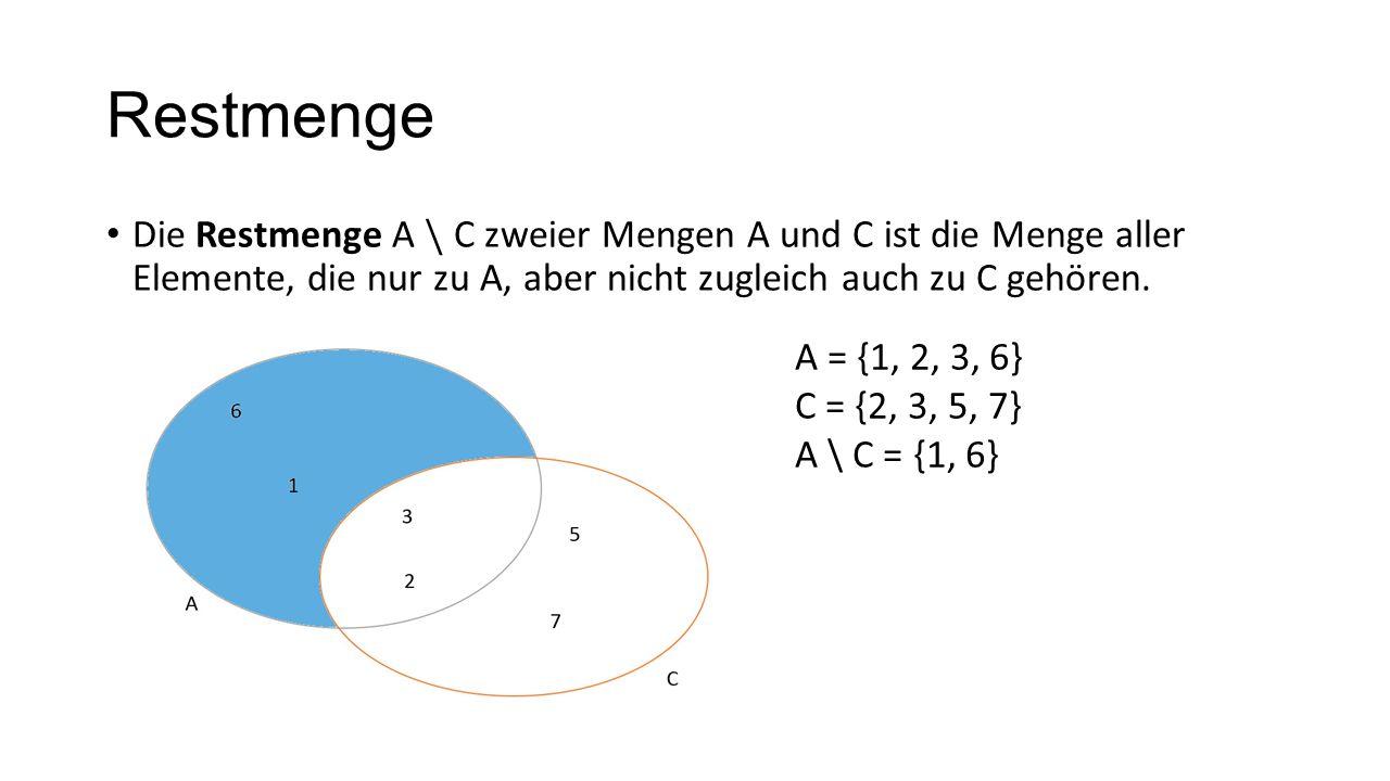 Restmenge A = {1, 2, 3, 6} C = {2, 3, 5, 7} A \ C = {1, 6}