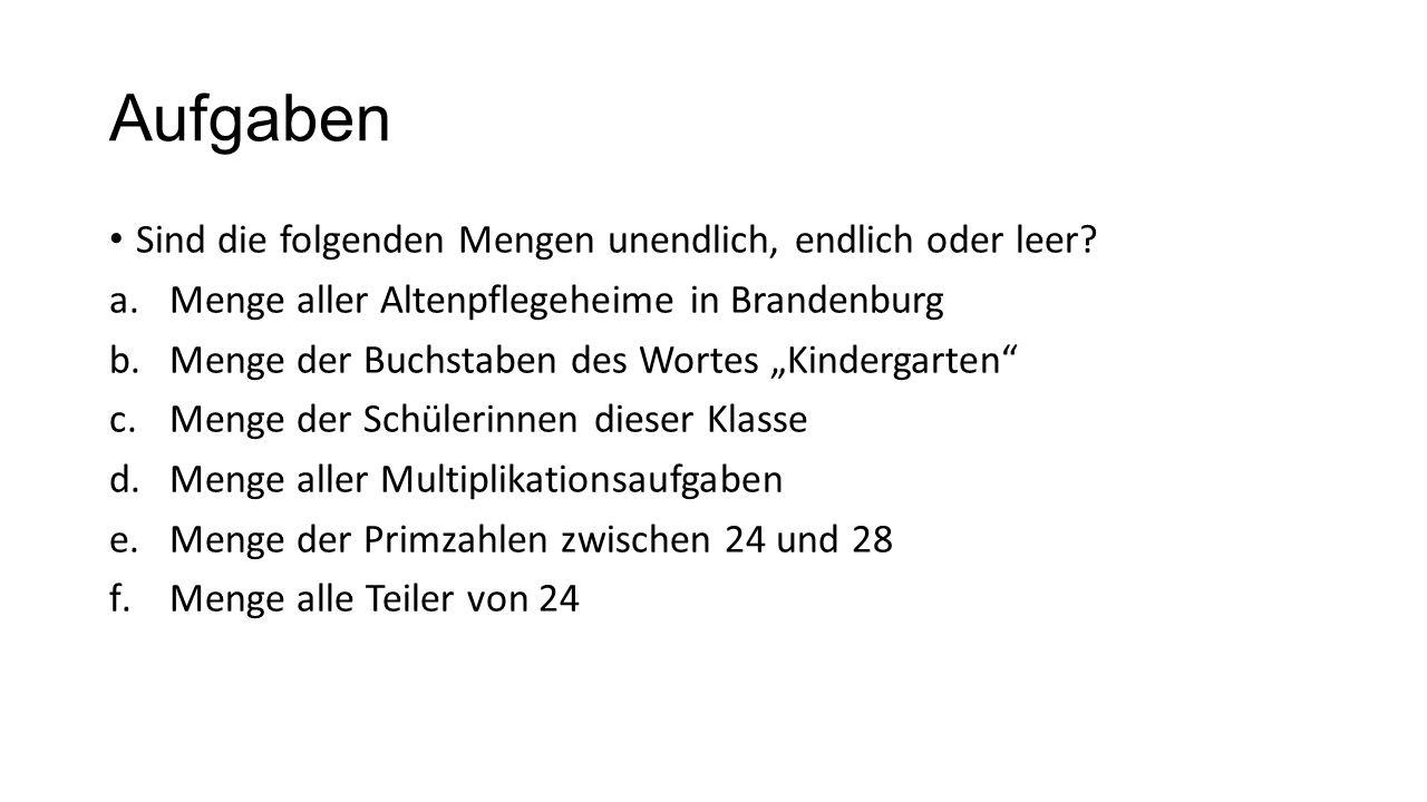 Aufgaben Sind die folgenden Mengen unendlich, endlich oder leer? a.Menge aller Altenpflegeheime in Brandenburg b.Menge der Buchstaben des Wortes Kinde