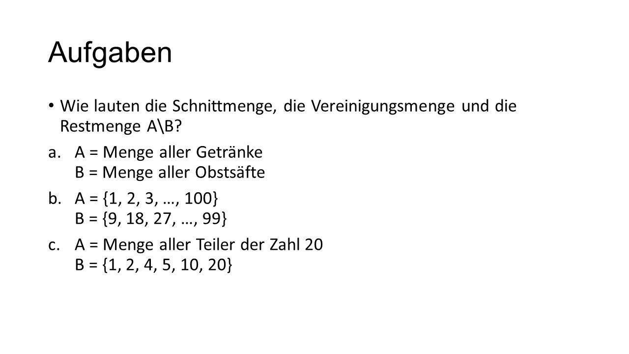 Aufgaben Wie lauten die Schnittmenge, die Vereinigungsmenge und die Restmenge A\B? a.A = Menge aller Getränke B = Menge aller Obstsäfte b.A = {1, 2, 3