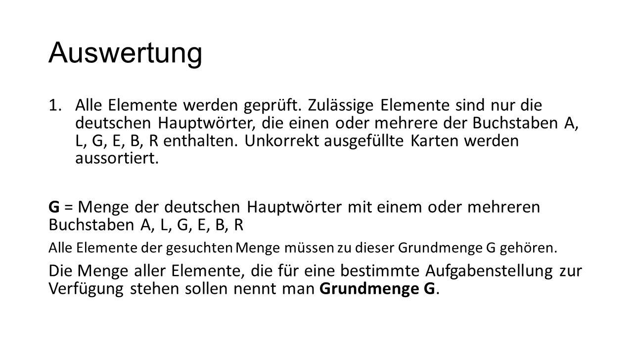 Auswertung 1.Alle Elemente werden geprüft. Zulässige Elemente sind nur die deutschen Hauptwörter, die einen oder mehrere der Buchstaben A, L, G, E, B,