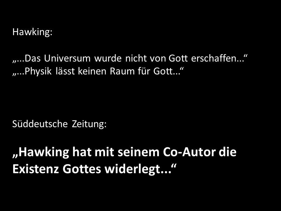 Hawking:...Das Universum wurde nicht von Gott erschaffen......Physik lässt keinen Raum für Gott... Süddeutsche Zeitung: Hawking hat mit seinem Co-Auto