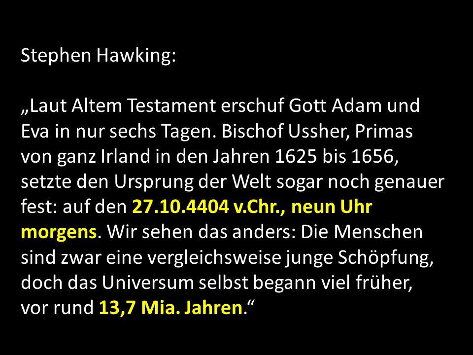 Stephen Hawking: Laut Altem Testament erschuf Gott Adam und Eva in nur sechs Tagen. Bischof Ussher, Primas von ganz Irland in den Jahren 1625 bis 1656