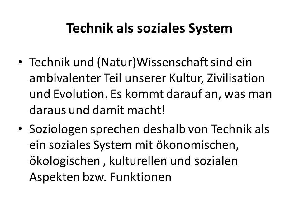Technik als soziales System Technik und (Natur)Wissenschaft sind ein ambivalenter Teil unserer Kultur, Zivilisation und Evolution. Es kommt darauf an,