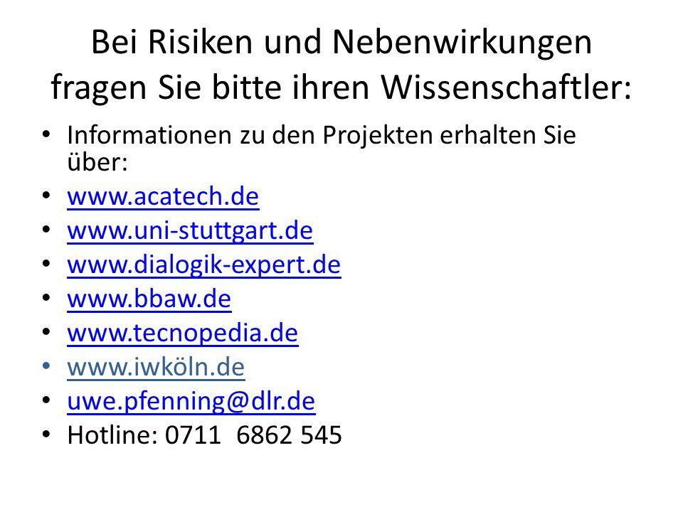 Bei Risiken und Nebenwirkungen fragen Sie bitte ihren Wissenschaftler: Informationen zu den Projekten erhalten Sie über: www.acatech.de www.uni-stuttg