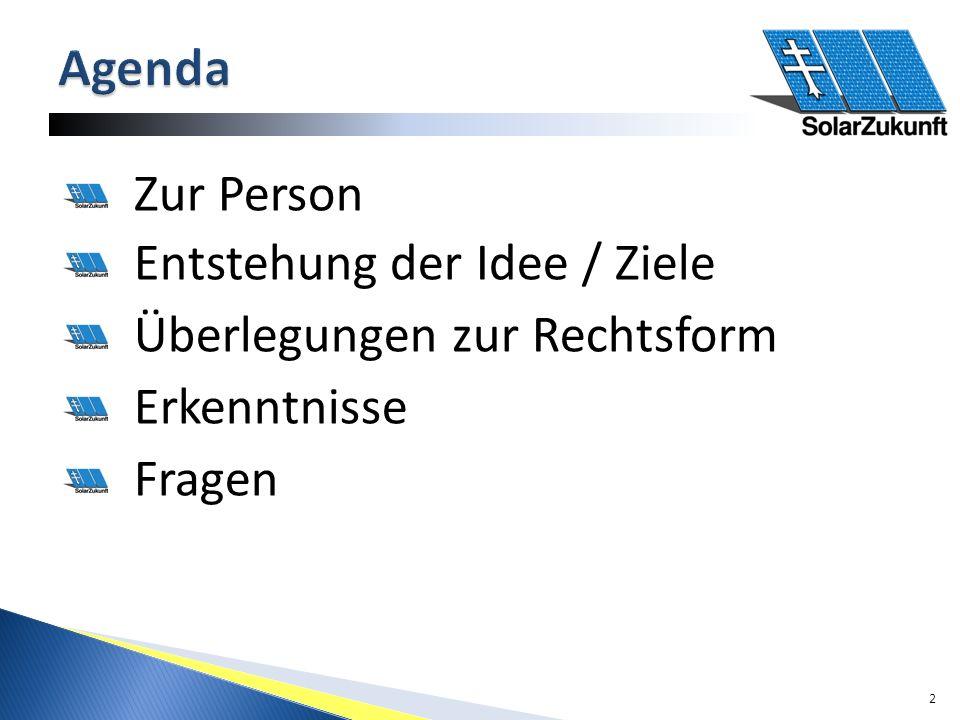 Zur Person Entstehung der Idee / Ziele Überlegungen zur Rechtsform Erkenntnisse Fragen 2