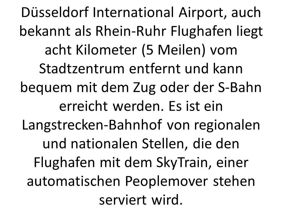 Düsseldorf International Airport, auch bekannt als Rhein-Ruhr Flughafen liegt acht Kilometer (5 Meilen) vom Stadtzentrum entfernt und kann bequem mit