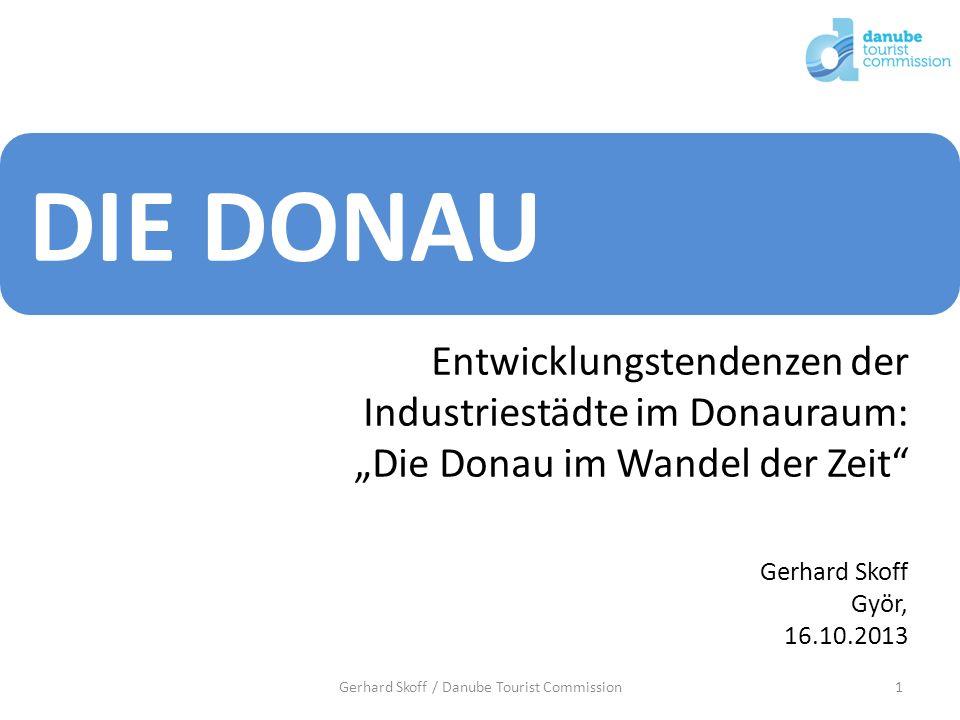 DIE DONAU Entwicklungstendenzen der Industriestädte im Donauraum: Die Donau im Wandel der Zeit 1Gerhard Skoff / Danube Tourist Commission Gerhard Skof