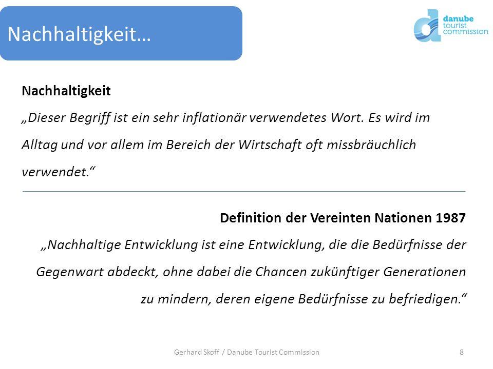 8Gerhard Skoff / Danube Tourist Commission Nachhaltigkeit… Nachhaltigkeit Dieser Begriff ist ein sehr inflationär verwendetes Wort. Es wird im Alltag