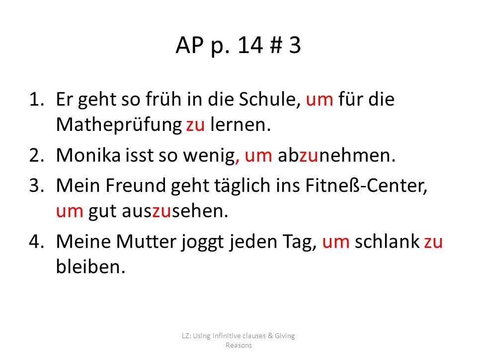 AP p. 14 # 3 1.Er geht so früh in die Schule, um für die Matheprüfung zu lernen.