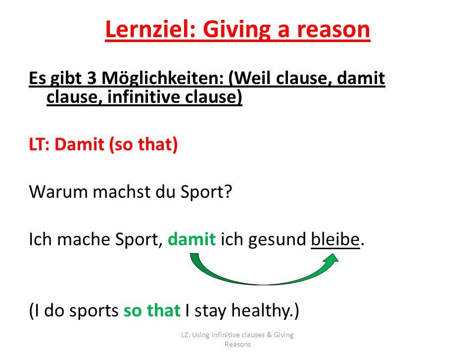 Es gibt 3 Möglichkeiten: (Weil clause, damit clause, infinitive clause) LT: Damit (so that) Warum machst du Sport.