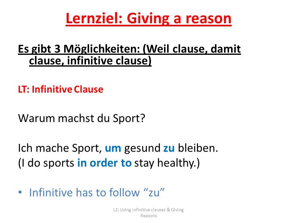 Es gibt 3 Möglichkeiten: (Weil clause, damit clause, infinitive clause) LT: Infinitive Clause Warum machst du Sport.