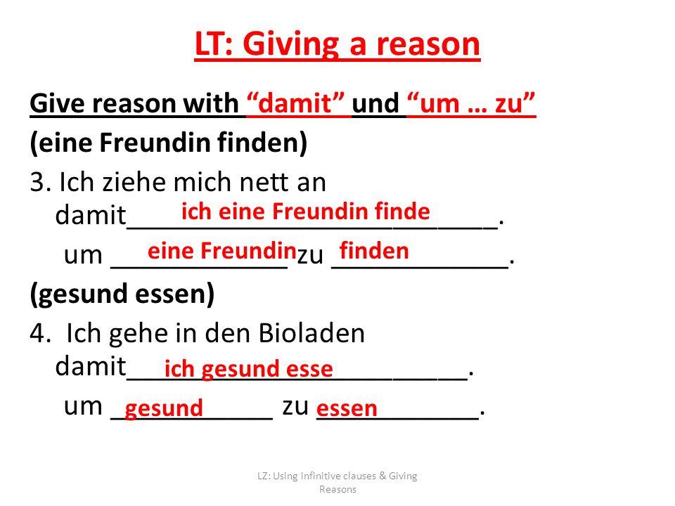 LT: Giving a reason Give reason with damit und um … zu (eine Freundin finden) 3.