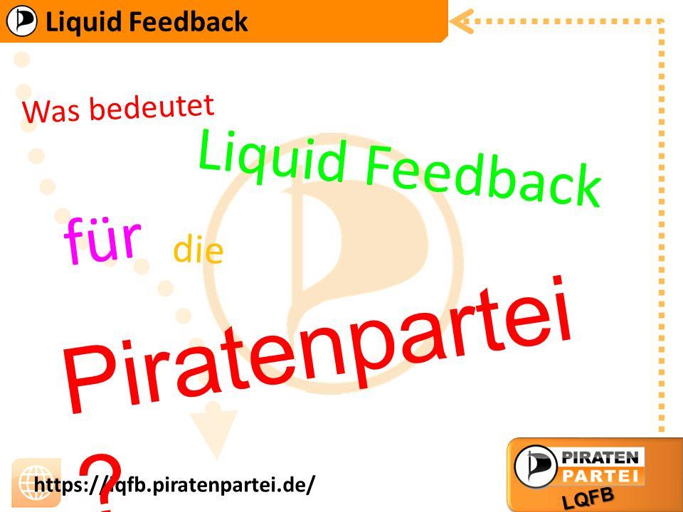 Liquid Feedback LQFB https://lqfb.piratenpartei.de/ f ü r d i e P i r a t e n p a r t e i .