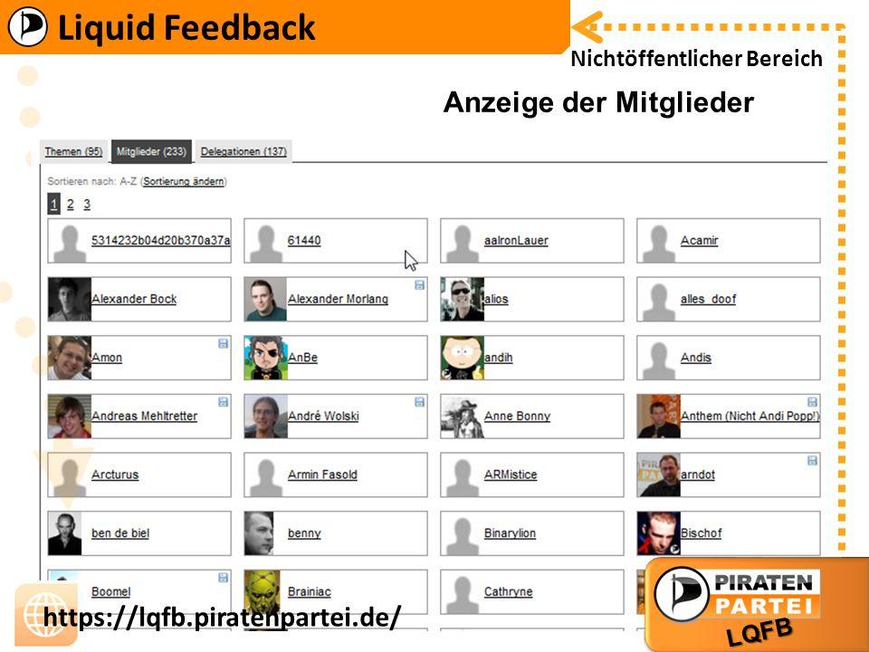 Liquid Feedback LQFB https://lqfb.piratenpartei.de/ Liquid Feedback LQFB https://lqfb.piratenpartei.de/ Nichtöffentlicher Bereich Anzeige der Mitglieder