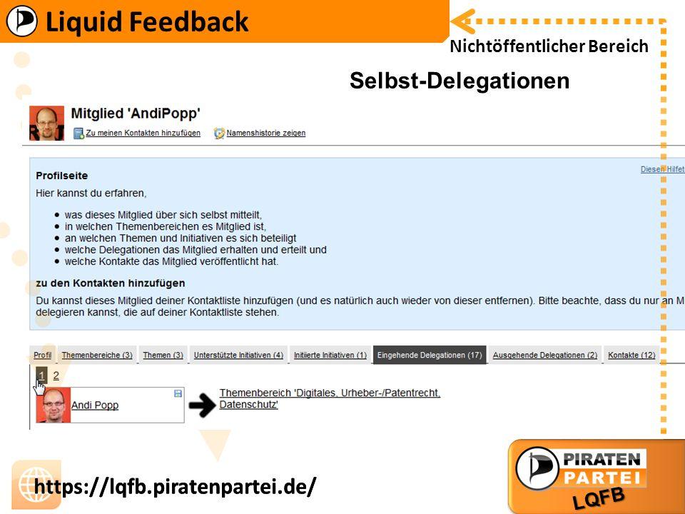 Liquid Feedback LQFB https://lqfb.piratenpartei.de/ Liquid Feedback LQFB https://lqfb.piratenpartei.de/ Nichtöffentlicher Bereich Selbst-Delegationen