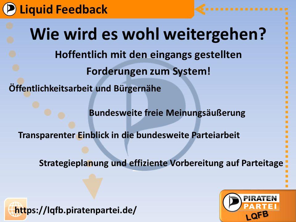 AG Bildung AG Markt Liquid Feedback LQFB https://lqfb.piratenpartei.de/ Hoffentlich mit den eingangs gestellten Forderungen zum System.