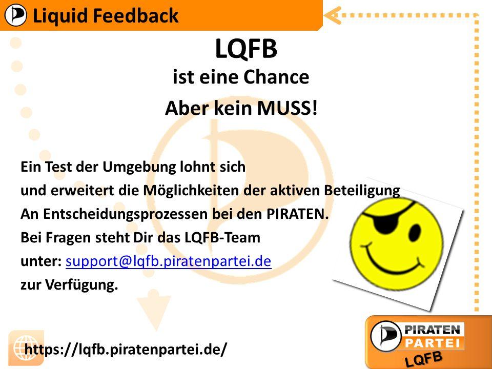 Liquid Feedback LQFB https://lqfb.piratenpartei.de/ LQFB ist eine Chance Aber kein MUSS.