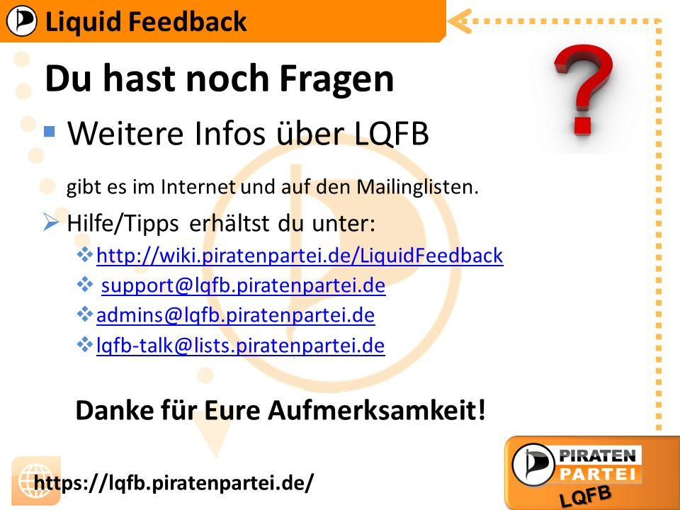 Liquid Feedback LQFB https://lqfb.piratenpartei.de/ Du hast noch Fragen Weitere Infos über LQFB gibt es im Internet und auf den Mailinglisten.
