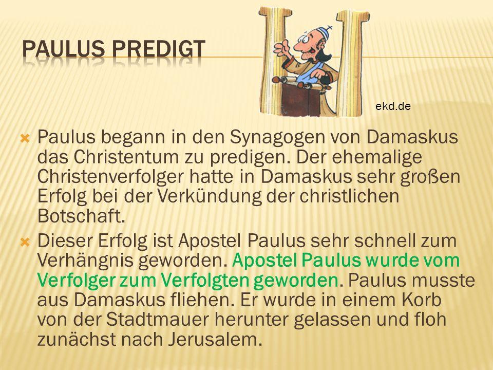 Paulus begann in den Synagogen von Damaskus das Christentum zu predigen. Der ehemalige Christenverfolger hatte in Damaskus sehr großen Erfolg bei der