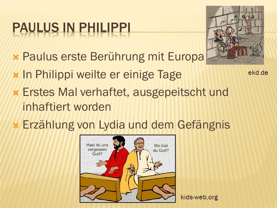 Paulus erste Berührung mit Europa In Philippi weilte er einige Tage Erstes Mal verhaftet, ausgepeitscht und inhaftiert worden Erzählung von Lydia und