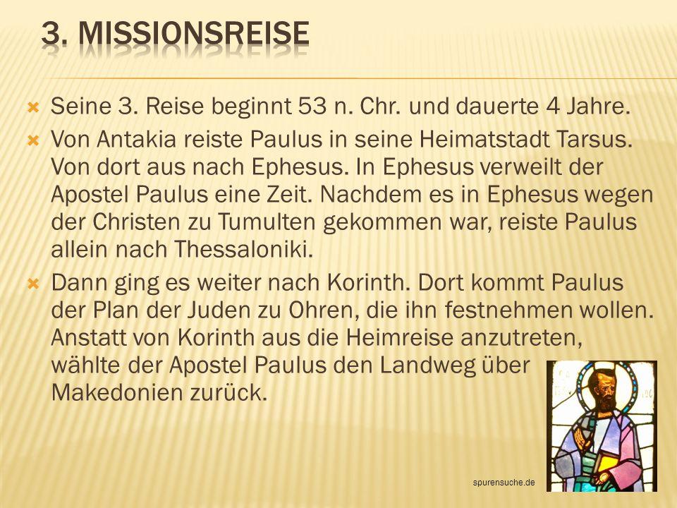 Seine 3. Reise beginnt 53 n. Chr. und dauerte 4 Jahre. Von Antakia reiste Paulus in seine Heimatstadt Tarsus. Von dort aus nach Ephesus. In Ephesus ve