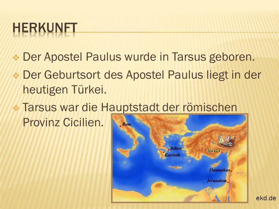 Der Apostel Paulus wurde in Tarsus geboren. Der Geburtsort des Apostel Paulus liegt in der heutigen Türkei. Tarsus war die Hauptstadt der römischen Pr