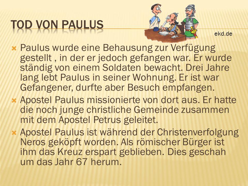 Paulus wurde eine Behausung zur Verfügung gestellt, in der er jedoch gefangen war. Er wurde ständig von einem Soldaten bewacht. Drei Jahre lang lebt P