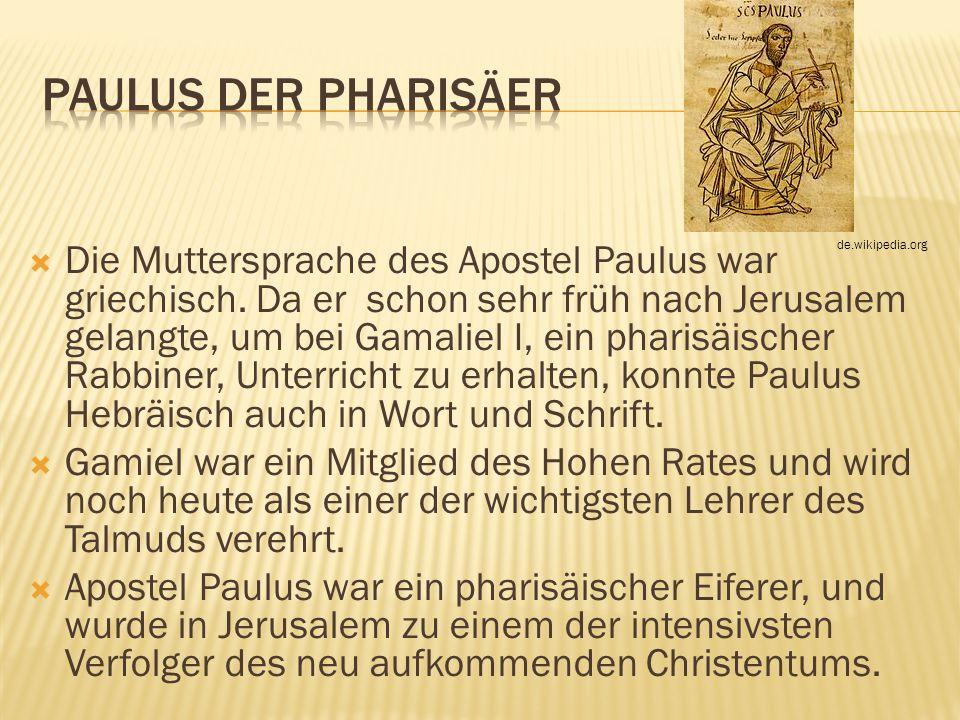 Die Muttersprache des Apostel Paulus war griechisch. Da er schon sehr früh nach Jerusalem gelangte, um bei Gamaliel I, ein pharisäischer Rabbiner, Unt
