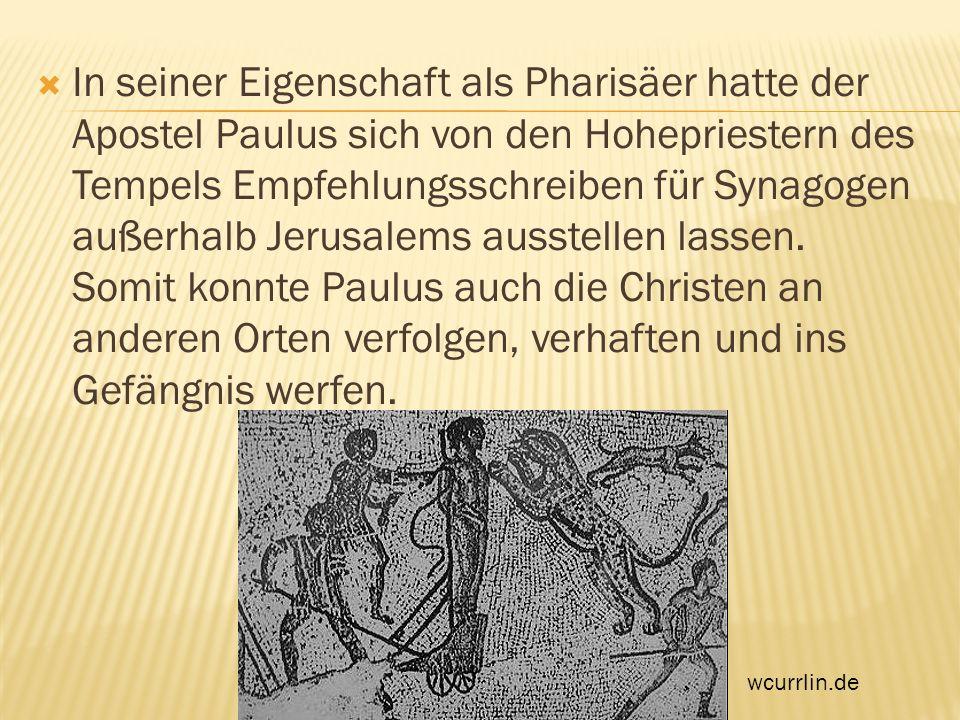 In seiner Eigenschaft als Pharisäer hatte der Apostel Paulus sich von den Hohepriestern des Tempels Empfehlungsschreiben für Synagogen außerhalb Jerus