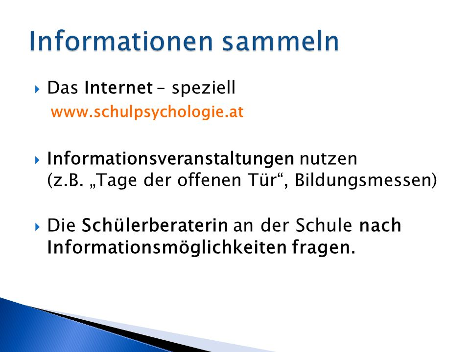 Das Internet – speziell www.schulpsychologie.at Informationsveranstaltungen nutzen (z.B. Tage der offenen Tür, Bildungsmessen) Die Schülerberaterin an