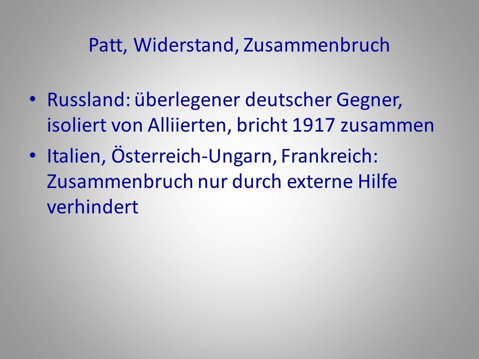 Patt, Widerstand, Zusammenbruch Russland: überlegener deutscher Gegner, isoliert von Alliierten, bricht 1917 zusammen Italien, Österreich-Ungarn, Fran