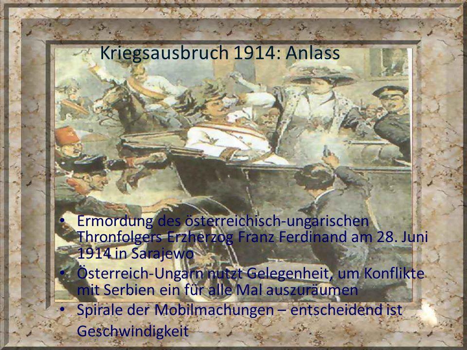 Kriegsausbruch 1914: Anlass Ermordung des österreichisch-ungarischen Thronfolgers Erzherzog Franz Ferdinand am 28. Juni 1914 in Sarajewo Österreich-Un