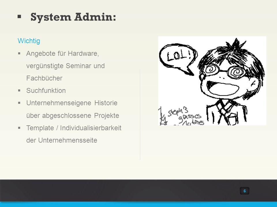 System Admin: 6 Wichtig Angebote für Hardware, vergünstigte Seminar und Fachbücher Suchfunktion Unternehmenseigene Historie über abgeschlossene Projekte Template / Individualisierbarkeit der Unternehmensseite