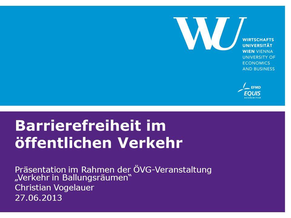 Barrierefreiheit im öffentlichen Verkehr Präsentation im Rahmen der ÖVG-Veranstaltung Verkehr in Ballungsräumen Christian Vogelauer 27.06.2013