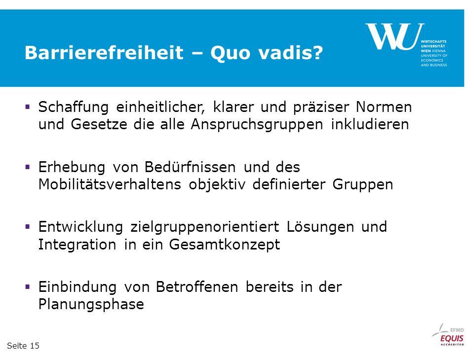 Barrierefreiheit – Quo vadis? Schaffung einheitlicher, klarer und präziser Normen und Gesetze die alle Anspruchsgruppen inkludieren Erhebung von Bedür