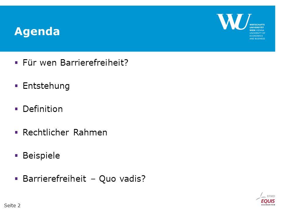 Agenda Für wen Barrierefreiheit? Entstehung Definition Rechtlicher Rahmen Beispiele Barrierefreiheit – Quo vadis? Seite 2