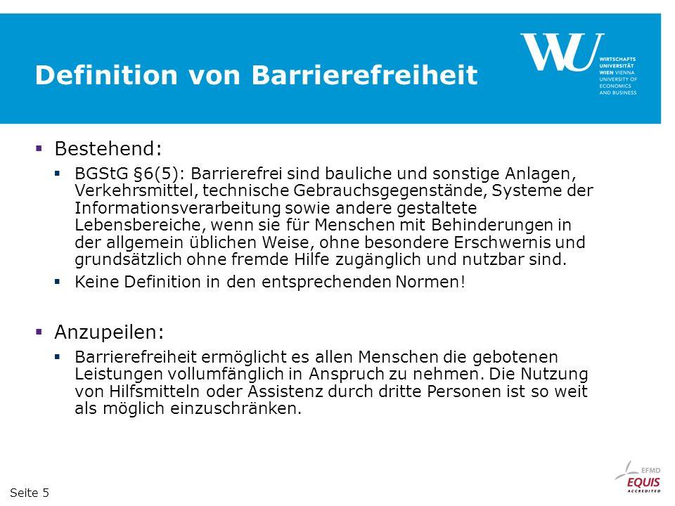 Definition von Barrierefreiheit Bestehend: BGStG §6(5): Barrierefrei sind bauliche und sonstige Anlagen, Verkehrsmittel, technische Gebrauchsgegenstän