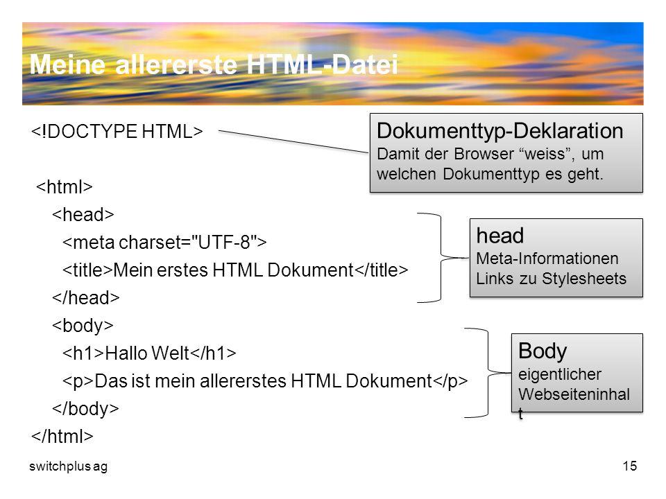 Meine allererste HTML-Datei Mein erstes HTML Dokument Hallo Welt Das ist mein allererstes HTML Dokument switchplus ag15 Dokumenttyp-Deklaration Damit