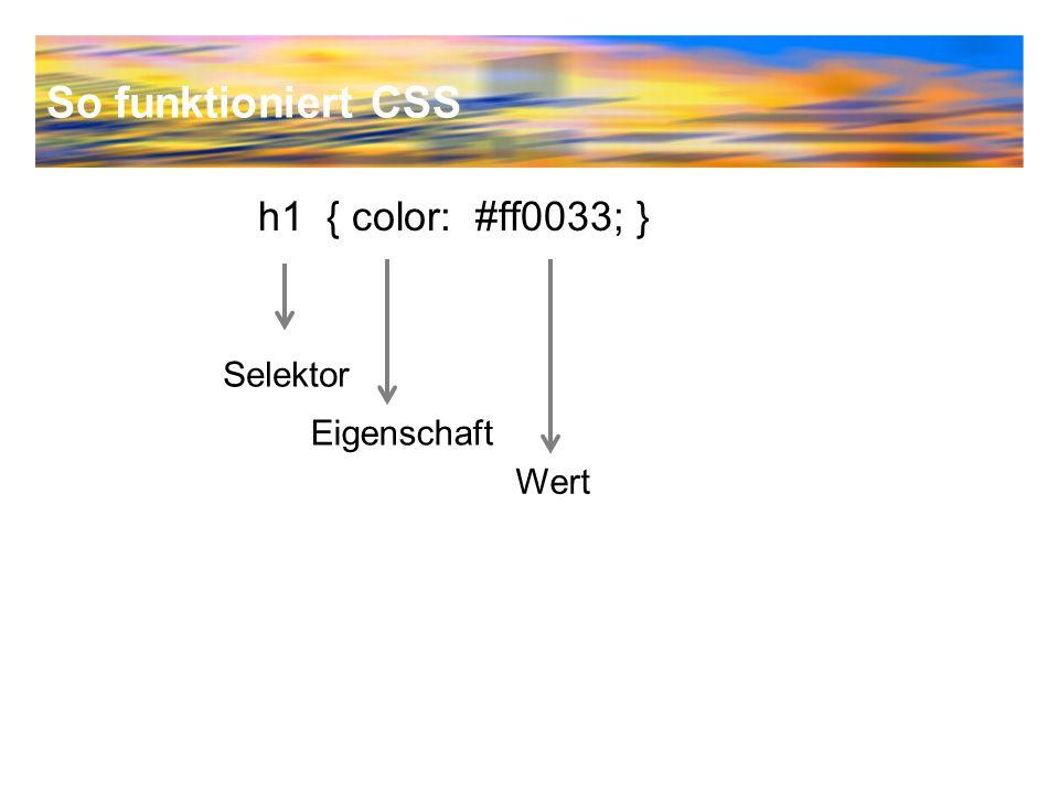 So funktioniert CSS h1 { color: #ff0033; } Selektor Wert Eigenschaft