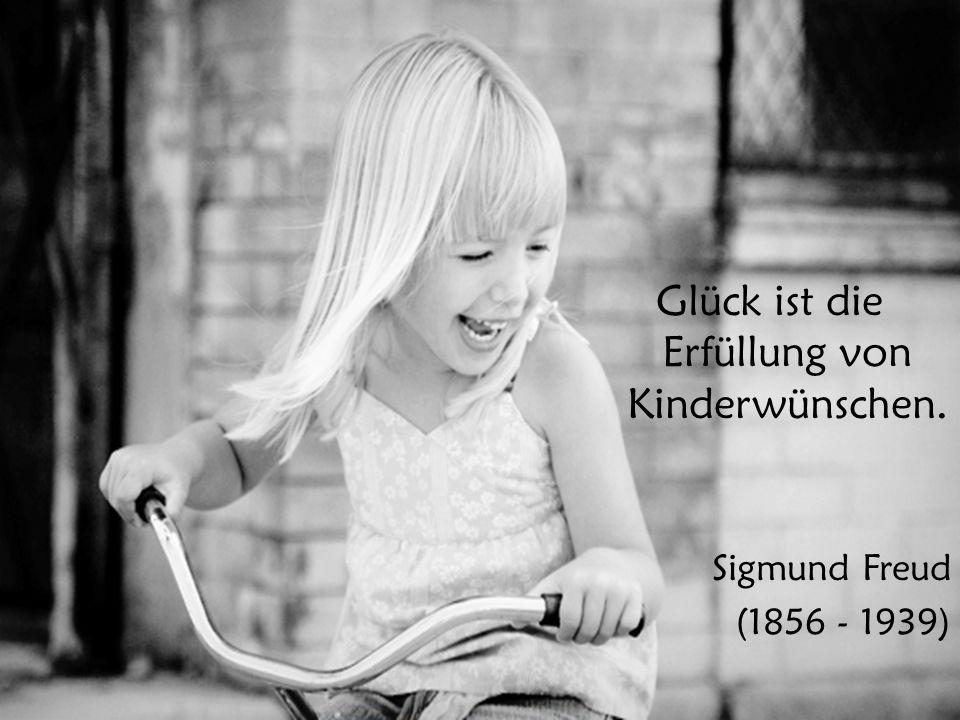 Glück ist die Erfüllung von Kinderwünschen. Sigmund Freud (1856 - 1939)