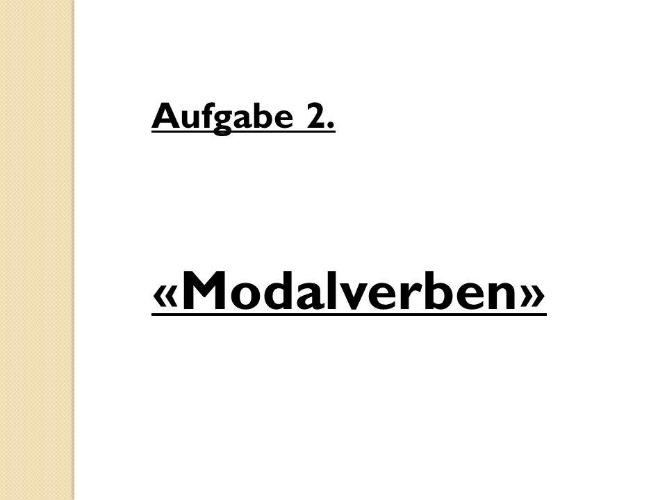 Aufgabe 2. «Modalverben»