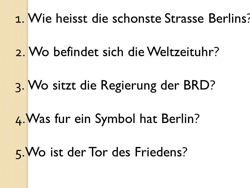 1. Wie heisst die schonste Strasse Berlins. 2. Wo befindet sich die Weltzeituhr.