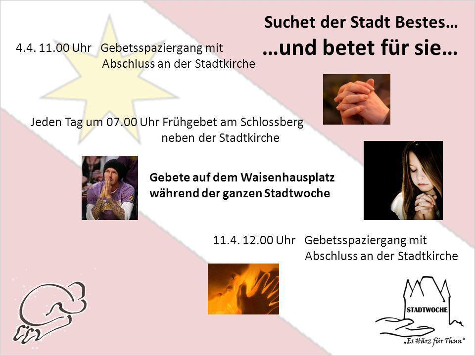 Suchet der Stadt Bestes… …und betet für sie… Jeden Tag um 07.00 Uhr Frühgebet am Schlossberg neben der Stadtkirche 4.4.