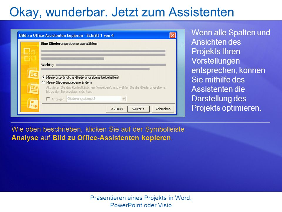 Präsentieren eines Projekts in Word, PowerPoint oder Visio Okay, wunderbar. Jetzt zum Assistenten Wenn alle Spalten und Ansichten des Projekts Ihren V