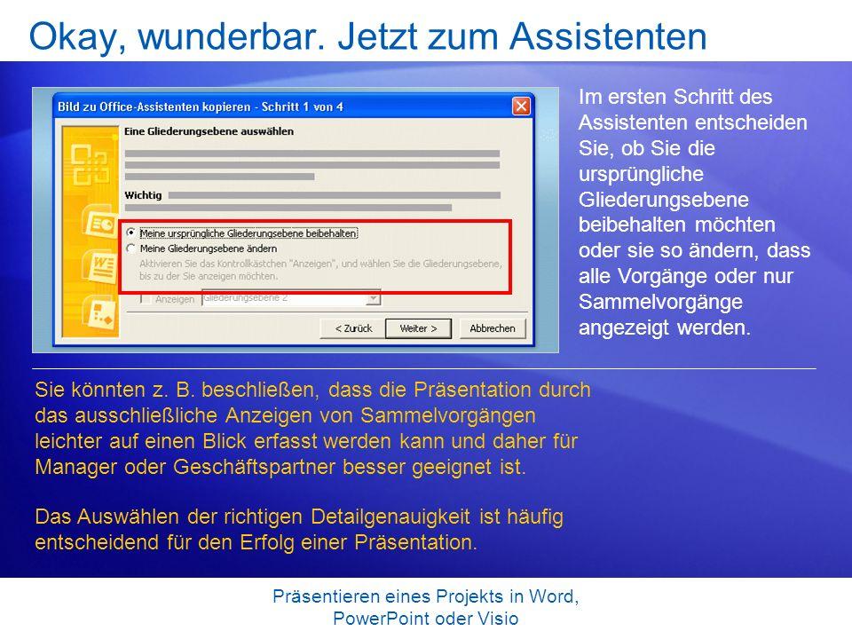 Präsentieren eines Projekts in Word, PowerPoint oder Visio Okay, wunderbar. Jetzt zum Assistenten Im ersten Schritt des Assistenten entscheiden Sie, o