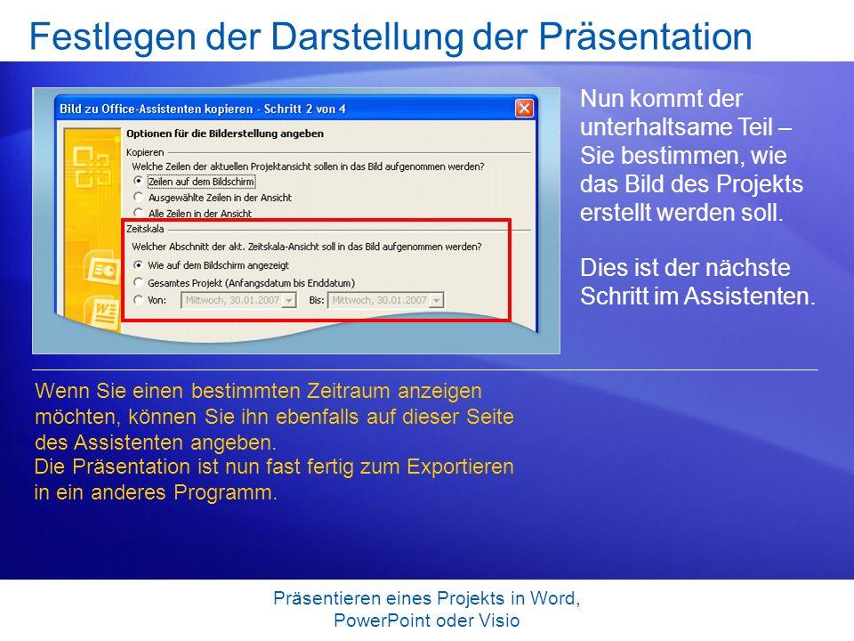 Präsentieren eines Projekts in Word, PowerPoint oder Visio Festlegen der Darstellung der Präsentation Nun kommt der unterhaltsame Teil – Sie bestimmen