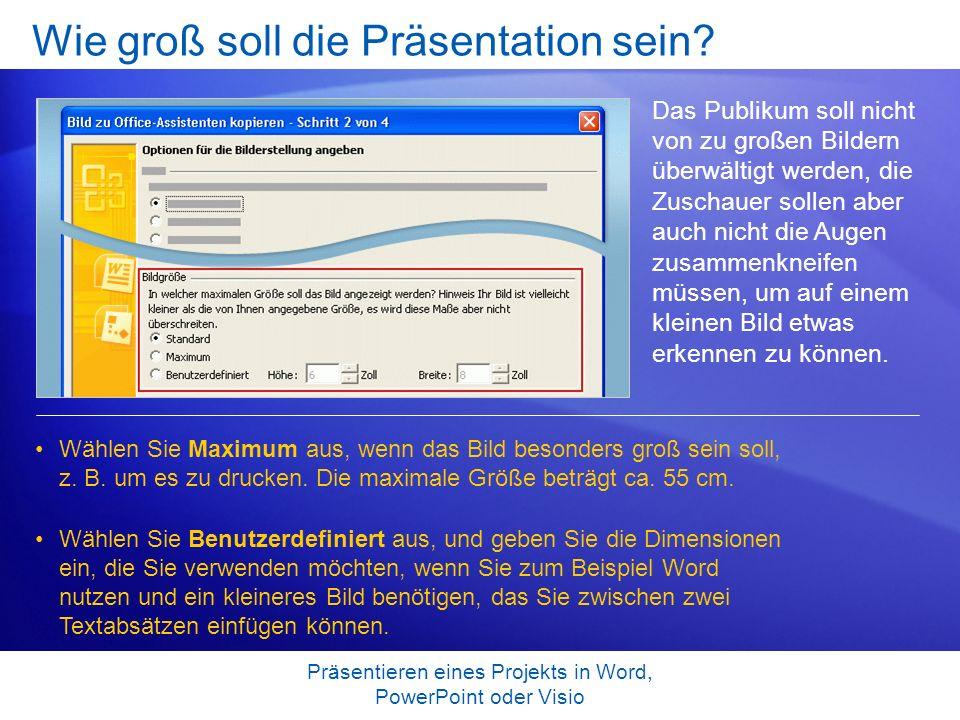 Präsentieren eines Projekts in Word, PowerPoint oder Visio Wie groß soll die Präsentation sein? Das Publikum soll nicht von zu großen Bildern überwält